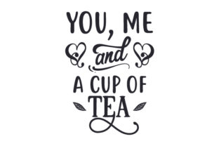 You, Me and a Cup of Tea Tea Craft Cut File By Creative Fabrica Crafts