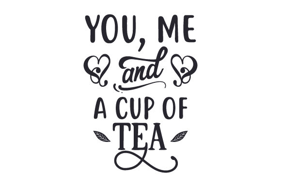 Download Free You Me And A Cup Of Tea Svg Cut File By Creative Fabrica Crafts for Cricut Explore, Silhouette and other cutting machines.