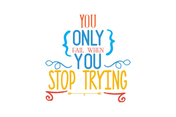 Download Free You Only Fail When You Stop Trying Quote Svg Cut Graphic By for Cricut Explore, Silhouette and other cutting machines.