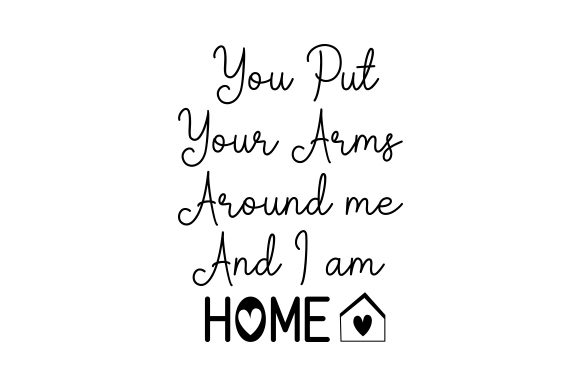 Download Free You Put Your Arms Around Me And I M Home Svg Cut File By for Cricut Explore, Silhouette and other cutting machines.