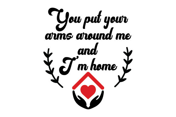 You Put Your Arms Around Me and I'm Home Love Craft Cut File By Creative Fabrica Crafts - Image 1