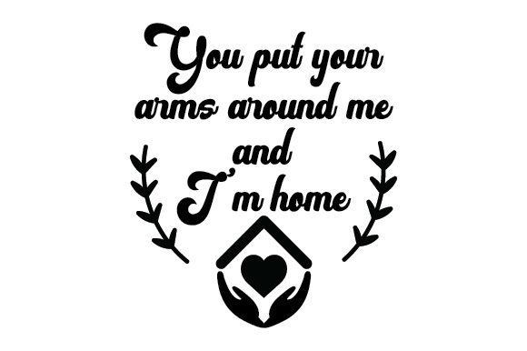 You Put Your Arms Around Me and I'm Home Love Craft Cut File By Creative Fabrica Crafts - Image 2