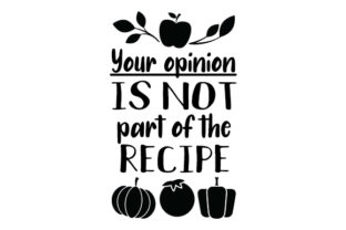 Your Opinion is Not Part of the Recipe Craft Design By Creative Fabrica Crafts
