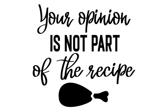 Download Free Your Opinion Is Not Part Of The Recipe Svg Cut File By Creative for Cricut Explore, Silhouette and other cutting machines.