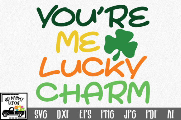 Download Free You Re Me Lucky Charm Svg Graphic By Oldmarketdesigns Creative for Cricut Explore, Silhouette and other cutting machines.