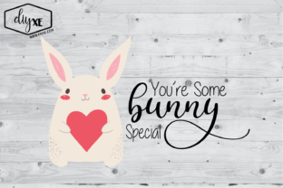 Download Free You Re Some Bunny Special Graphic By Sheryl Holst Creative Fabrica for Cricut Explore, Silhouette and other cutting machines.