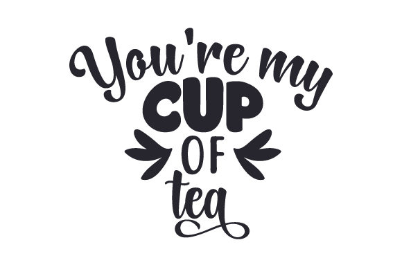 Download Free You Re My Cup Of Tea Svg Cut File By Creative Fabrica Crafts for Cricut Explore, Silhouette and other cutting machines.