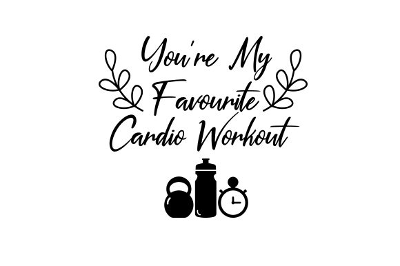 Download Free You Re My Favourite Cardio Workout Svg Cut File By Creative for Cricut Explore, Silhouette and other cutting machines.