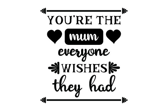 Download Free You Re The Mum Everyone Wishes They Had Svg Cut File By Creative for Cricut Explore, Silhouette and other cutting machines.