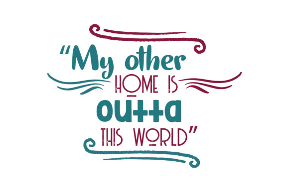 """Print on Demand: """"My Other Home is Outta This World""""  Quote SVG Cut Graphic Crafts By TheLucky"""
