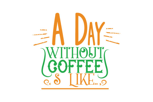 Download Free A Day Without Coffee Is Like Quote Svg Cut Graphic By Thelucky for Cricut Explore, Silhouette and other cutting machines.