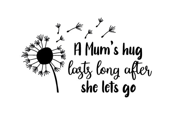 A Mum's Hug Lasts Long After She Lets Go Craft Design By Creative Fabrica Crafts