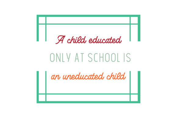Download Free A Child Educated Only At School Is An Uneducated Child Quote Svg for Cricut Explore, Silhouette and other cutting machines.