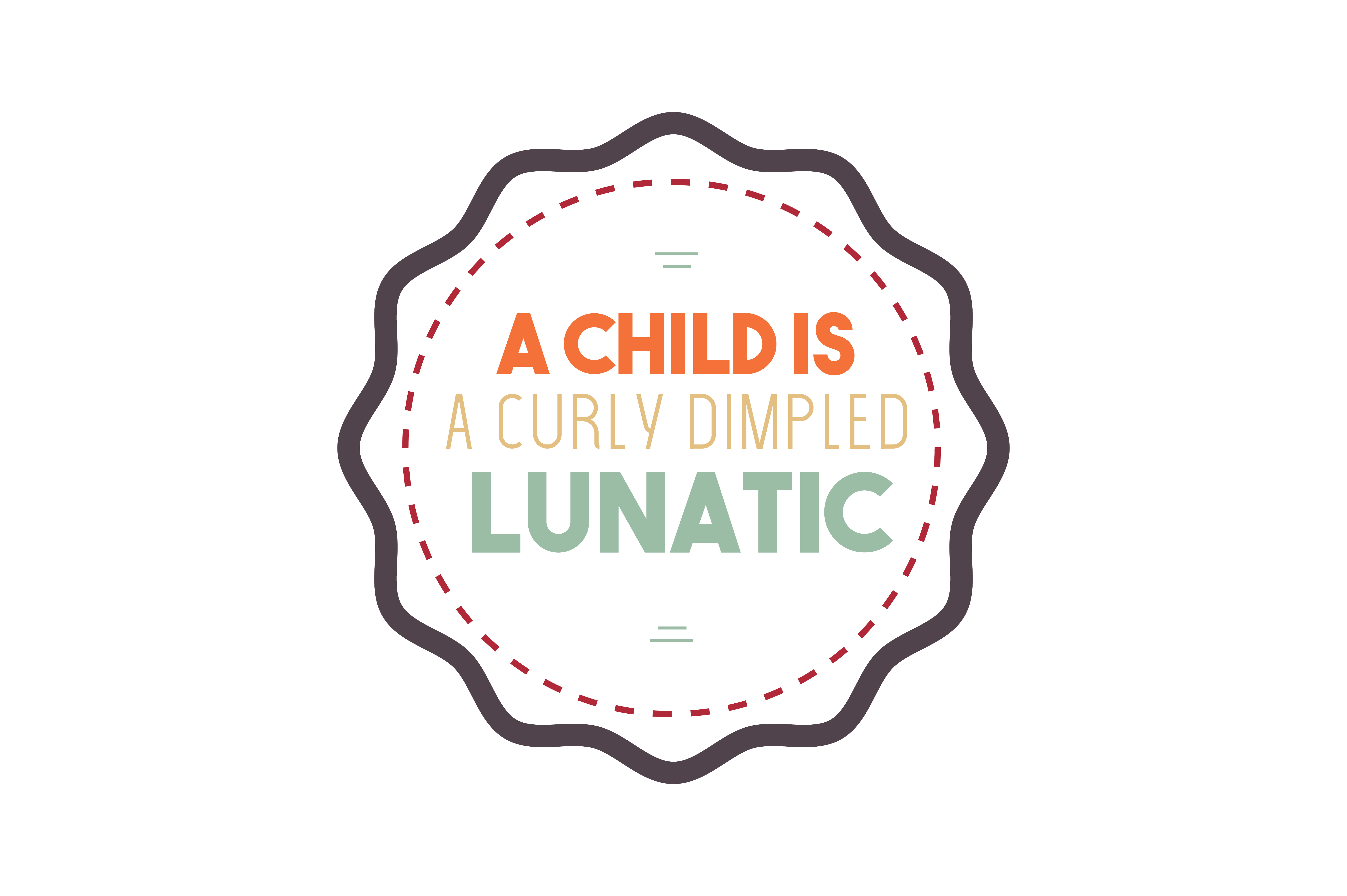 Download Free A Child Is A Curly Dimpled Lunatic Quote Svg Cut Graphic By for Cricut Explore, Silhouette and other cutting machines.