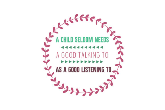 Download Free A Child Seldom Needs A Good Talking To As A Good Listening To for Cricut Explore, Silhouette and other cutting machines.