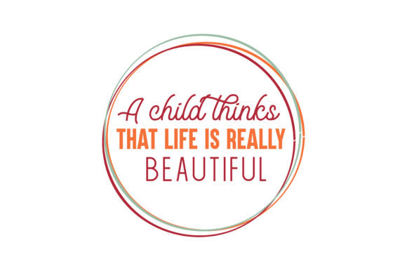 Print on Demand: A Child Thinks That Life is Really Beautiful Quote SVG Cut Graphic Crafts By TheLucky