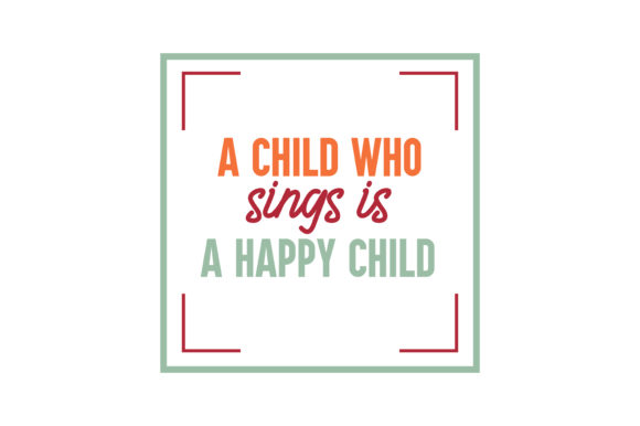 Download Free A Child Who Sings Is A Happy Child Quote Svg Cut Graphic By for Cricut Explore, Silhouette and other cutting machines.