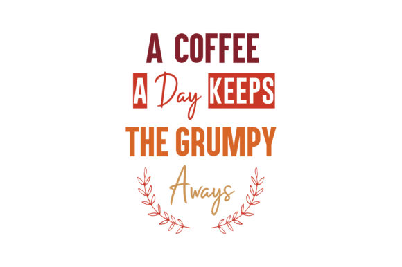 Download Free A Coffee A Day Keeps The Grumpy Away Quote Svg Cut Graphic By Thelucky Creative Fabrica for Cricut Explore, Silhouette and other cutting machines.