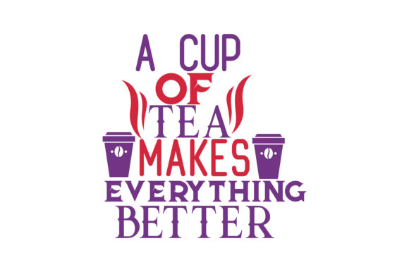 Download Free A Cup Of Tea Makes Everything Better Quote Svg Cut Graphic By for Cricut Explore, Silhouette and other cutting machines.