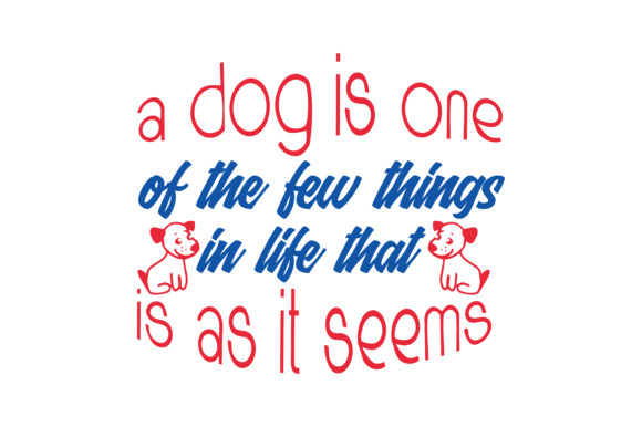 Print on Demand: A Dog is One of the Few Things in Life That is As It Seems Quote SVG Cut Graphic Crafts By TheLucky