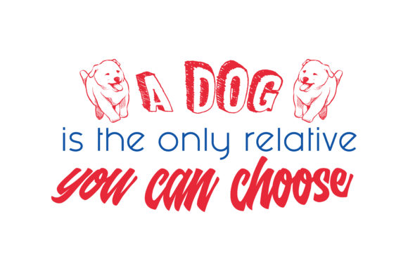 Print on Demand: A Dog is the Only Relative You Can Choose Quote SVG Cut Graphic Crafts By TheLucky