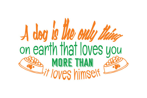 Print on Demand: A Dog is the Only Thing on Earth That Loves You More Than It Loves Himself Quote SVG Cut Graphic Crafts By TheLucky