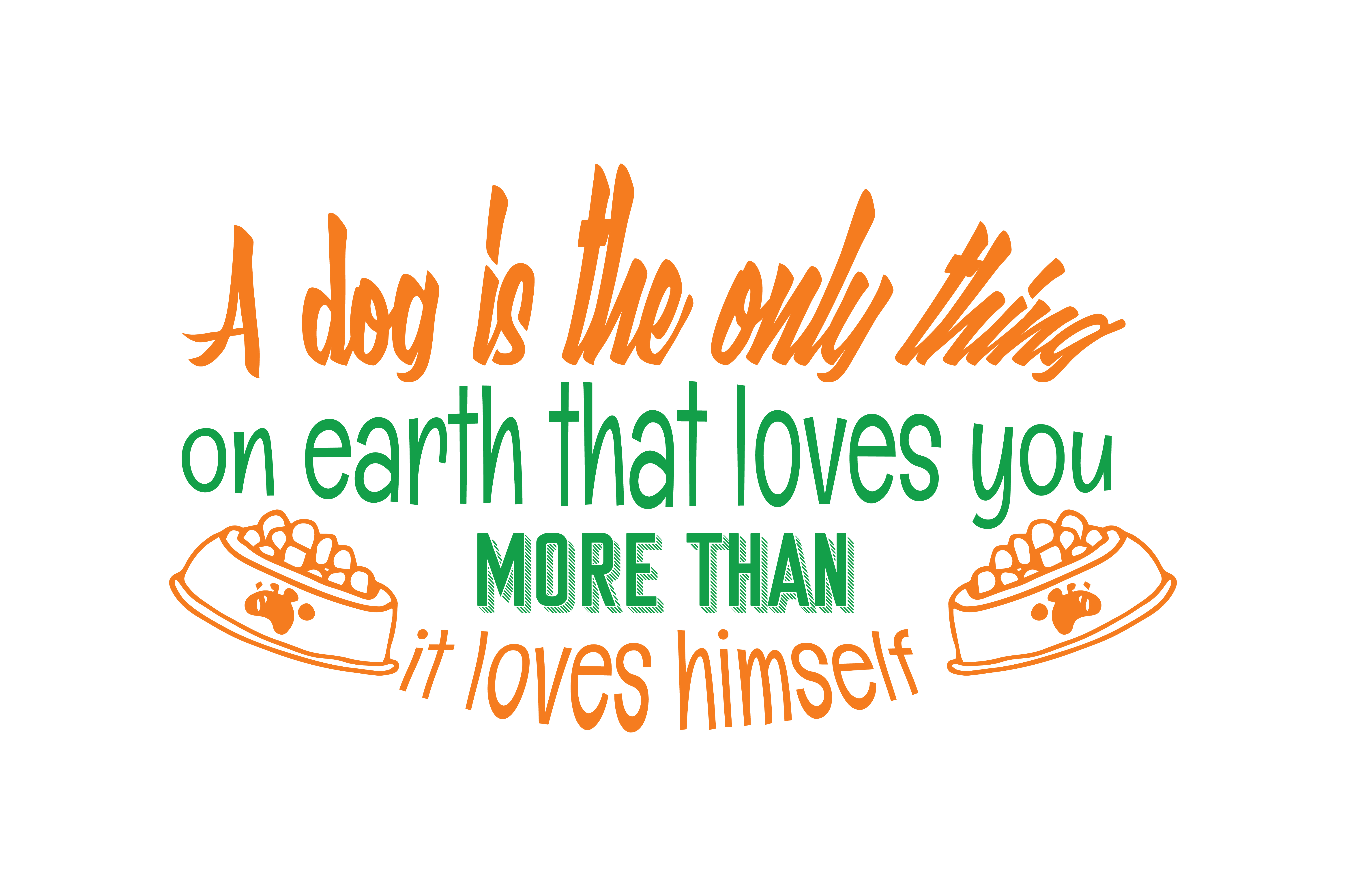 Download Free A Dog Is The Only Thing On Earth That Loves You More Than It Loves for Cricut Explore, Silhouette and other cutting machines.