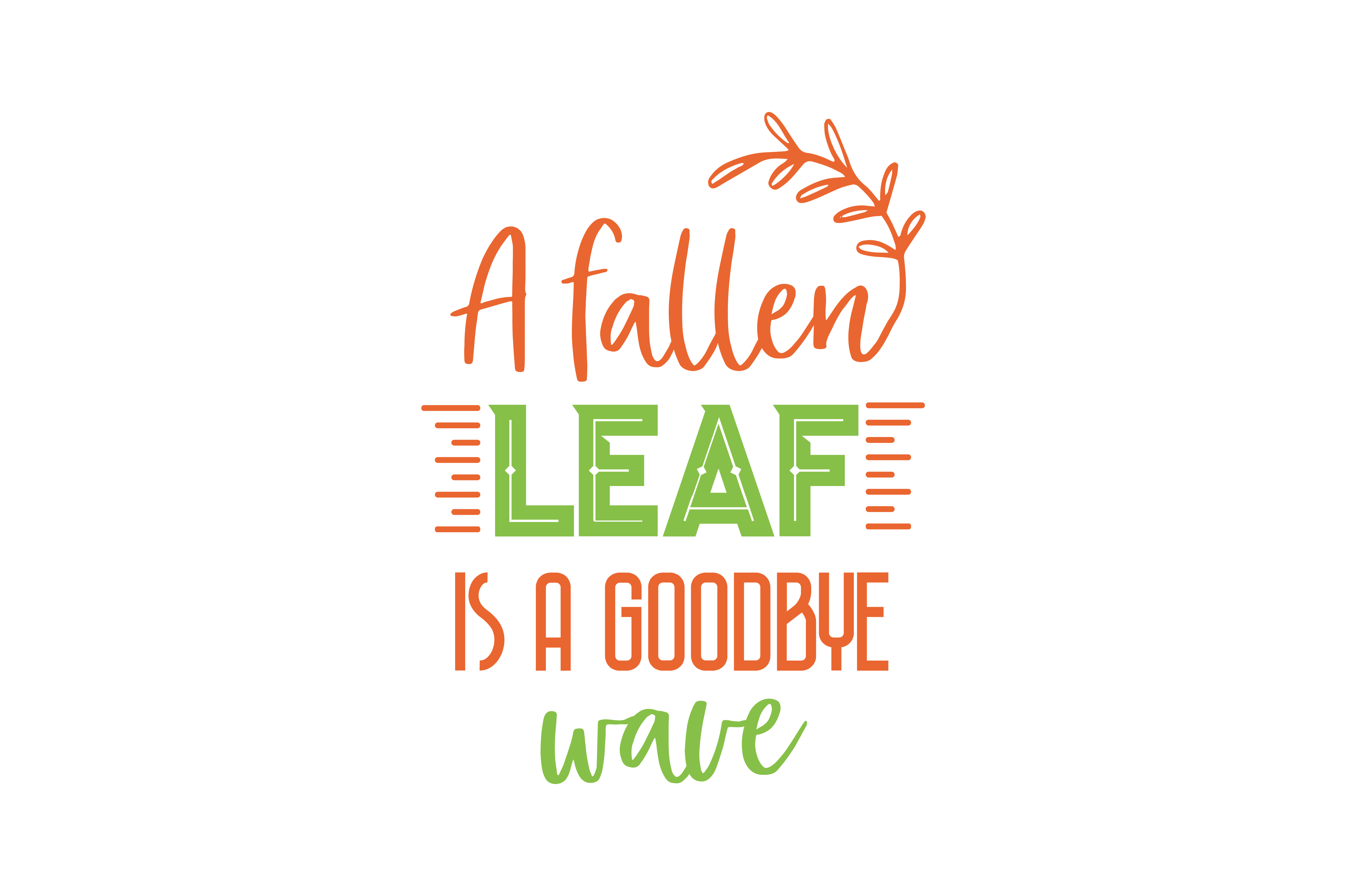Download Free A Fallen Leaf Is Nothing More Than A Summer S Wave Goodbye Quote for Cricut Explore, Silhouette and other cutting machines.