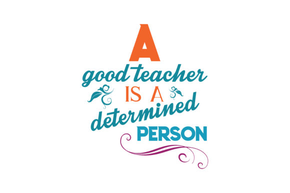 Download Free A Good Teacher Is A Determined Person Quote Svg Cut Graphic By for Cricut Explore, Silhouette and other cutting machines.