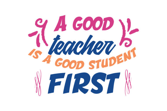Download Free A Good Teacher Is A Good Student First Quote Svg Cut Graphic By SVG Cut Files