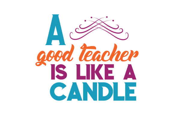 Download Free A Good Teacher Is Like A Candle Quote Svg Cut Graphic By for Cricut Explore, Silhouette and other cutting machines.