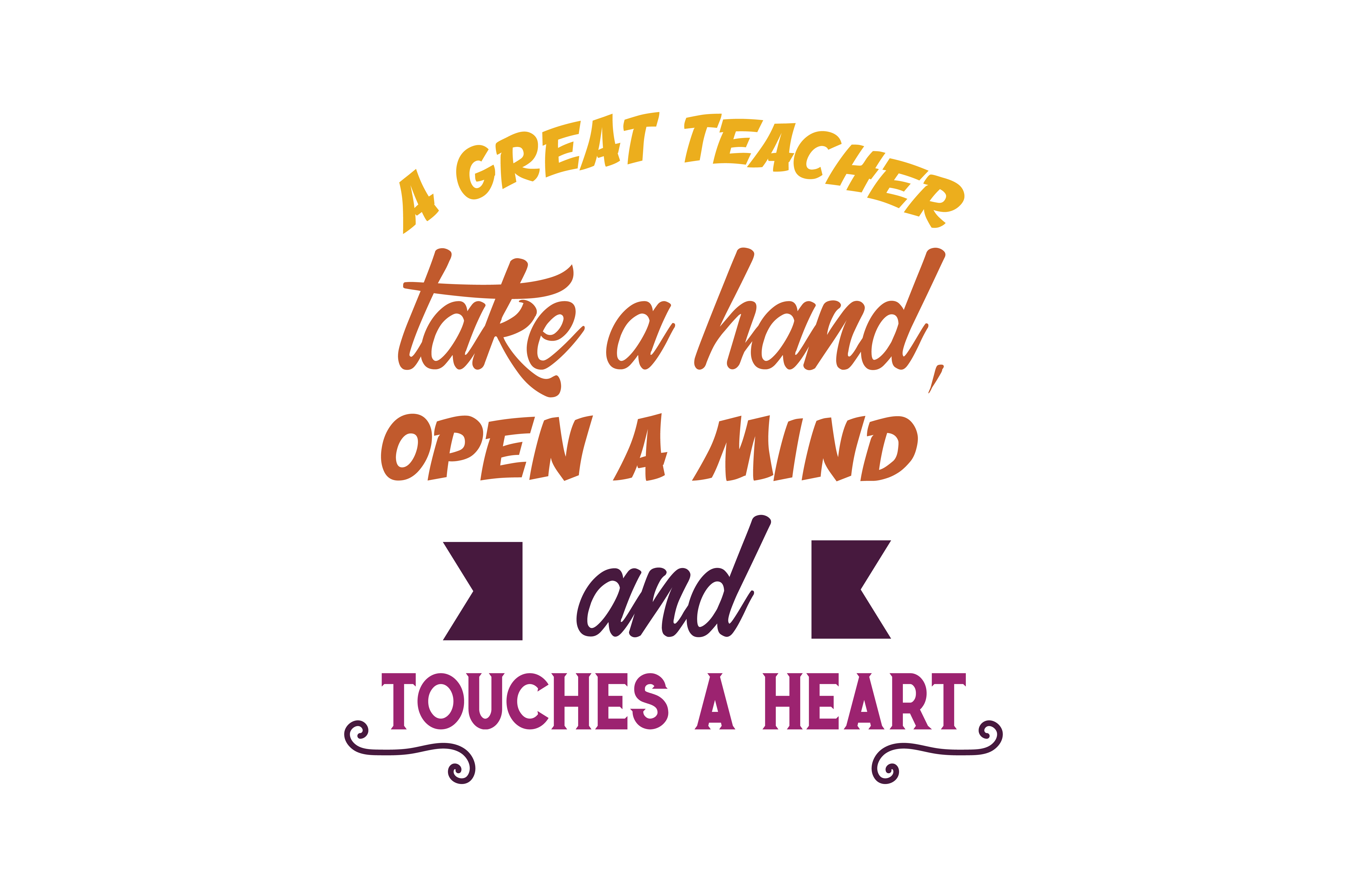 Download Free A Great Teacher Take A Hand Open A Mind And Touches A Heart Quote for Cricut Explore, Silhouette and other cutting machines.
