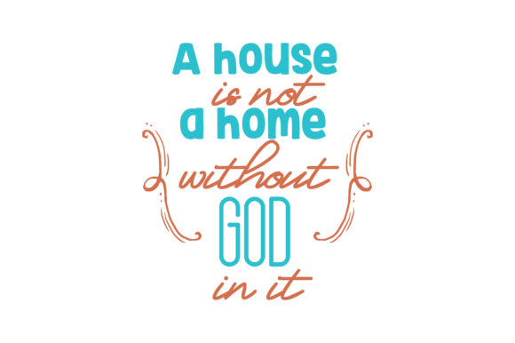 Download Free A House Is Not A Home Without God In It Quote Svg Cut Graphic By for Cricut Explore, Silhouette and other cutting machines.