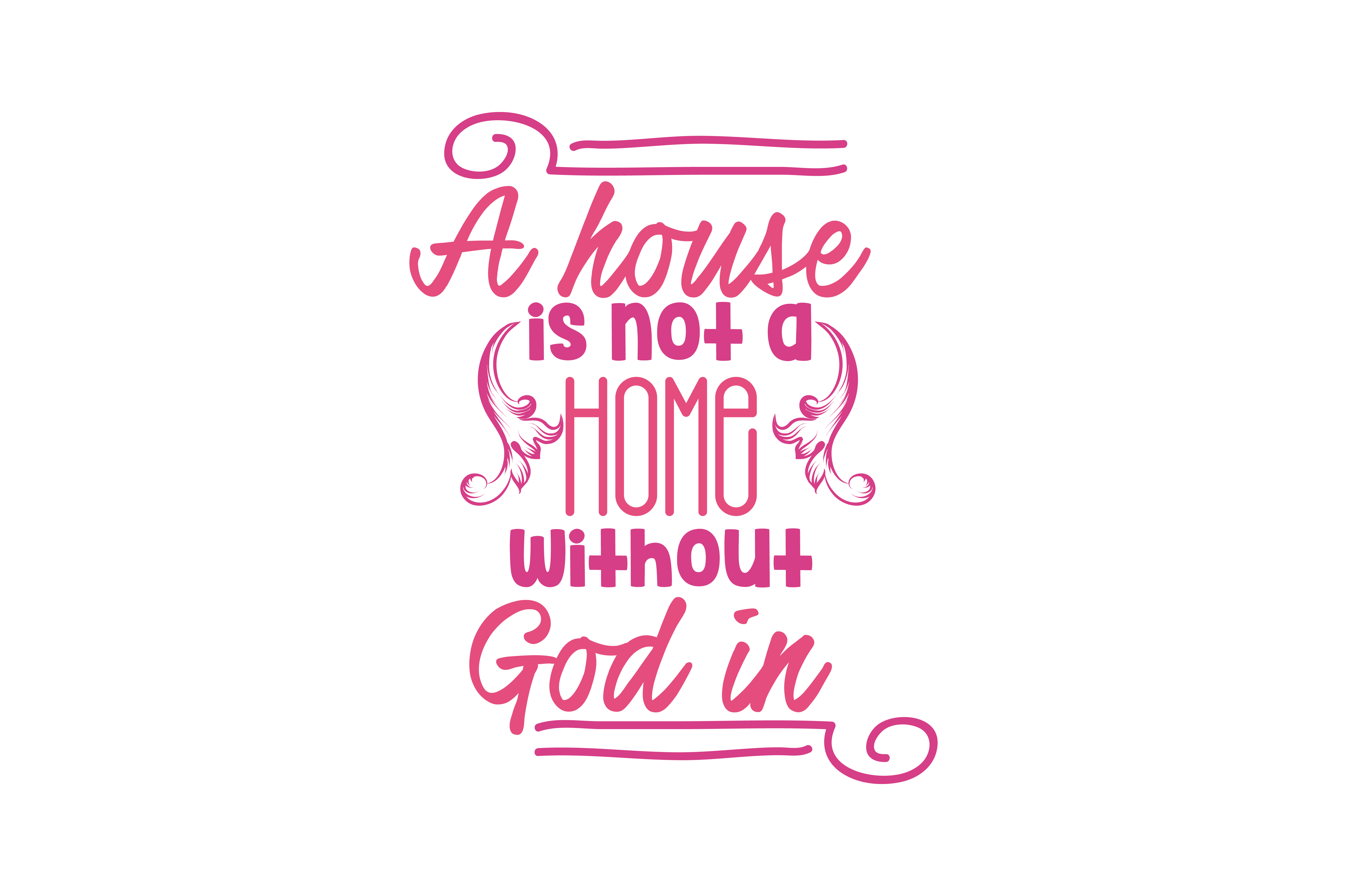 A House Is Not A Home Without God In It Quote Svg Cut Graphic By