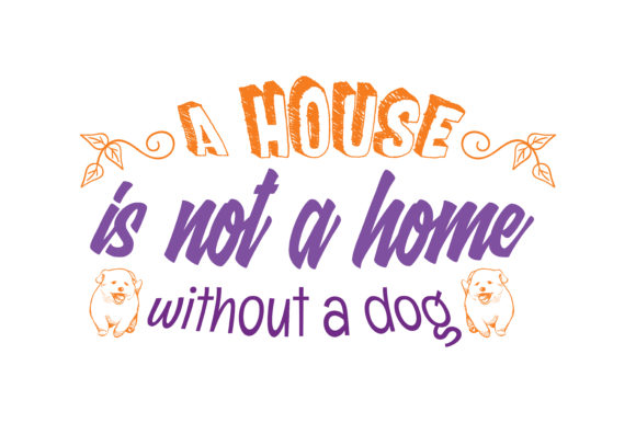 Print on Demand: A House is Not a Home Without a Dog Quote SVG Cut Graphic Crafts By TheLucky
