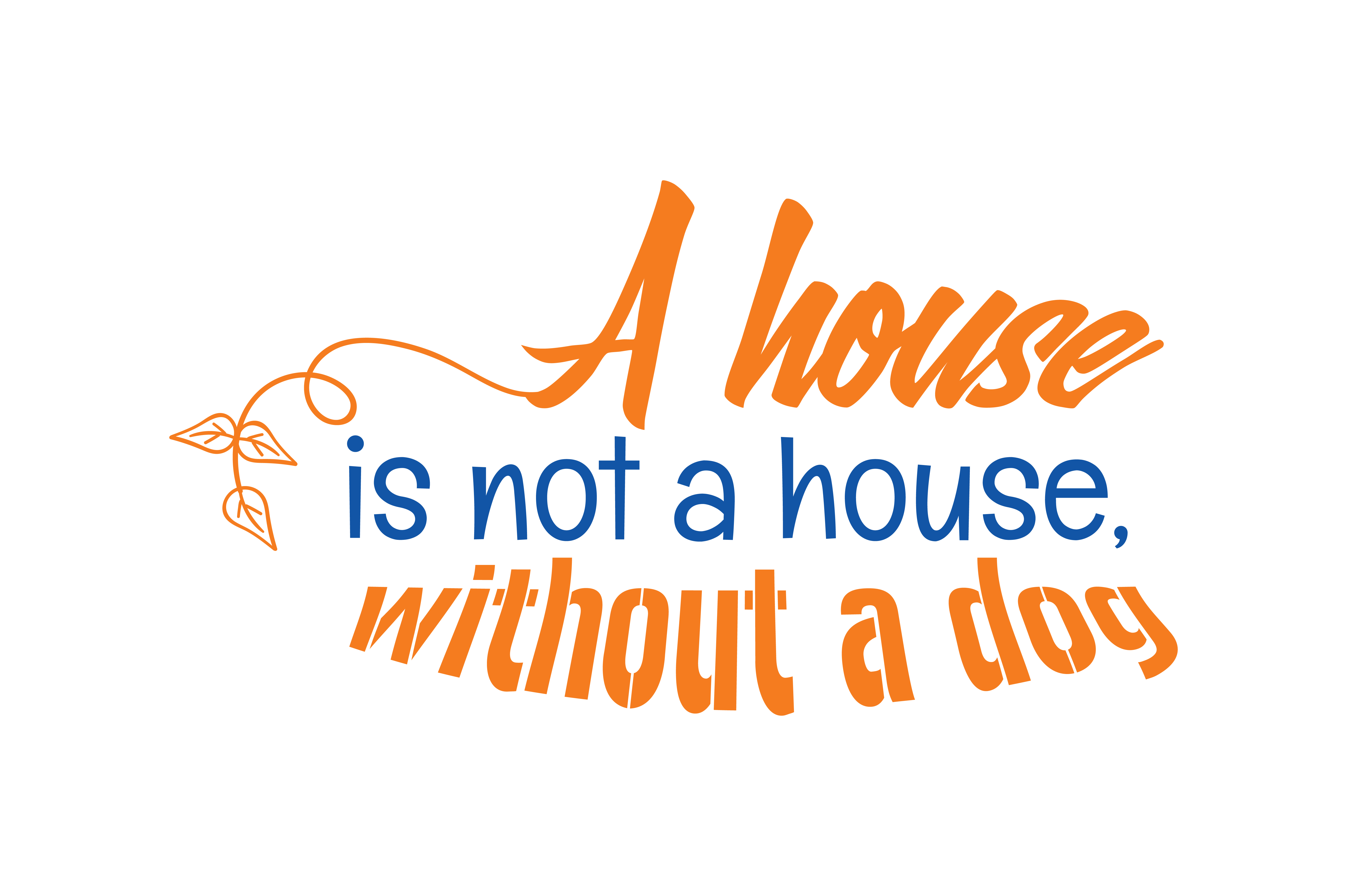 Download Free A House Is Not A House Without A Dog Quote Svg Cut Graphic By for Cricut Explore, Silhouette and other cutting machines.