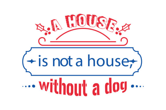 Print on Demand: A House is Not a House Without a Dog Quote SVG Cut Graphic Crafts By TheLucky