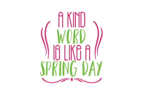 Download Free A Kind Word Is Like A Spring Day Quote Svg Cut Graphic By Thelucky Creative Fabrica for Cricut Explore, Silhouette and other cutting machines.