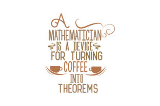 Download Free A Mathematician Is A Device For Turning Coffee Into Theorems Quote Svg Cut Graphic By Thelucky Creative Fabrica for Cricut Explore, Silhouette and other cutting machines.