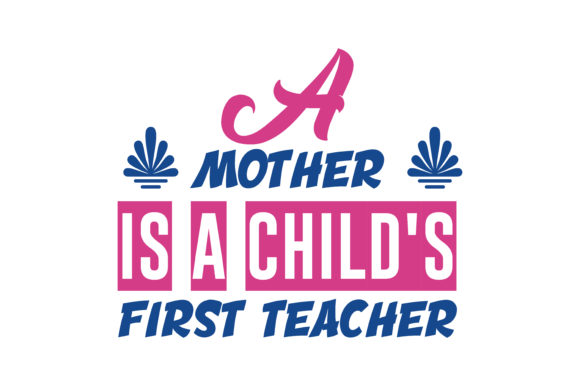 Download Free A Mother Is A Child S First Teacher Quote Svg Cut Graphic By for Cricut Explore, Silhouette and other cutting machines.