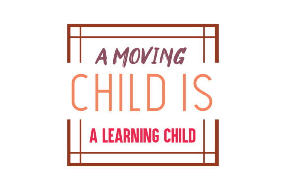 A Moving Child Is A Learning Child Quote SVG Cut Graphic
