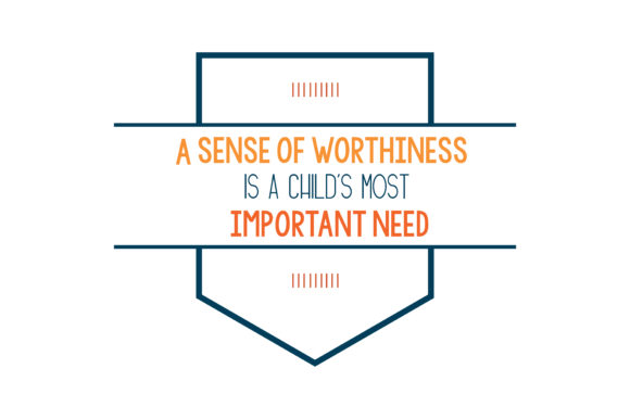 Download Free A Sense Of Worthiness Is A Child S Most Important Need Quote Svg for Cricut Explore, Silhouette and other cutting machines.