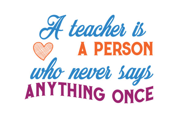 Download Free A Teacher Is A Person Who Never Says Anything Once Quote Svg Cut for Cricut Explore, Silhouette and other cutting machines.