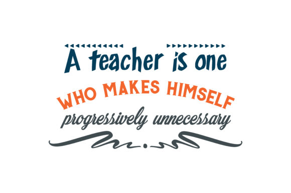 Download Free A Teacher Is One Who Makes Himself Progressively Unnecessary Quote for Cricut Explore, Silhouette and other cutting machines.
