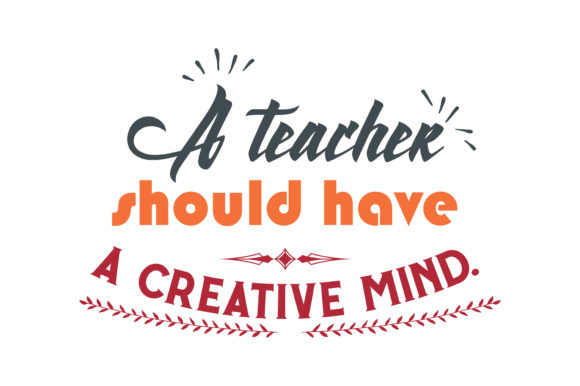 Download Free A Teacher Should Have A Creative Mind Quote Svg Cut Graphic By for Cricut Explore, Silhouette and other cutting machines.
