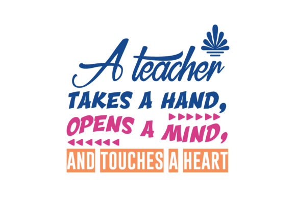 Download Free A Teacher Takes A Hand Opens A Mind And Touches A Heart Quote for Cricut Explore, Silhouette and other cutting machines.