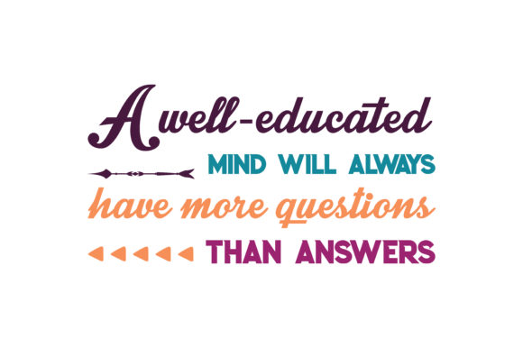 Download Free A Well Educated Mind Will Always Have More Questions Than Answers for Cricut Explore, Silhouette and other cutting machines.
