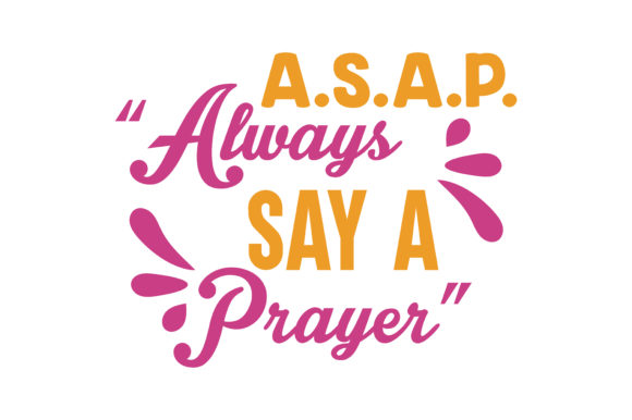 "Print on Demand: A.S.a.P.   ""Always Say a Prayer Quote SVG Cut Graphic Crafts By TheLucky"