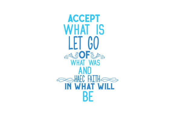 Download Free Accept What Is Let Go Of What Was And Haec Faith In What Will Be for Cricut Explore, Silhouette and other cutting machines.