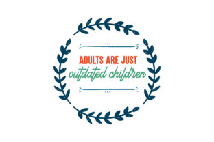 Download Free Adults Are Just Outdated Children Quote Svg Cut Graphic By for Cricut Explore, Silhouette and other cutting machines.